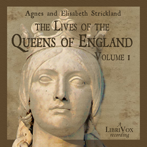 Lives of the Queens of England Volume 1, Agnes Strickland