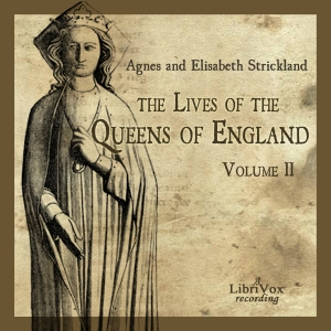 Lives of the Queens of England Volume 2, Agnes Strickland