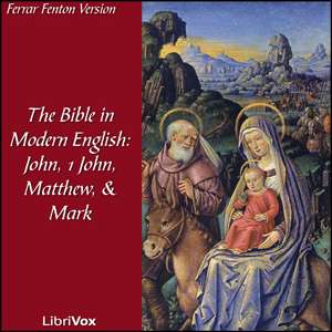 Bible (Fenton) NT 04, 23, 01, 02: Holy Bible in Modern English, The: John, 1 John, Matthew, Mark, Ferrar Fenton Bible