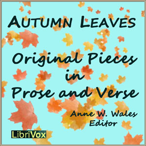 Autumn Leaves, Original Pieces in Prose and Verse, Anne Wales Abbot