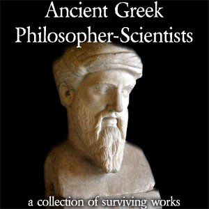 Ancient Greek Philosopher-Scientists, Various Authors