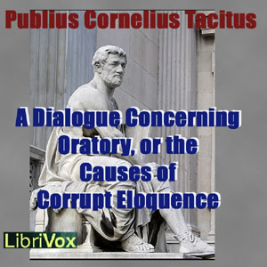 Dialogue Concerning Oratory, or the Causes of Corrupt Eloquence, Publius Cornelius Tacitus