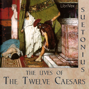 Lives of the Twelve Caesars, Gaius Suetonius Tranquillus
