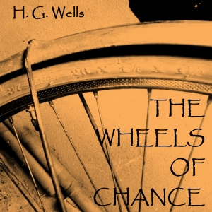 Wheels of Chance, H. G. Wells