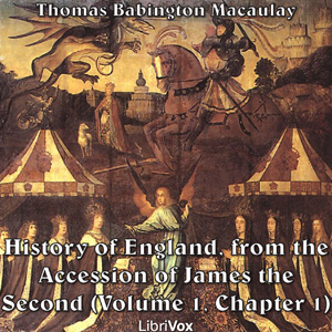 History of England, from the Accession of James II - (Volume 1, Chapter 01), Thomas Babington Macaulay