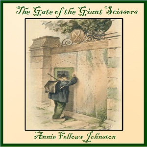 Gate of the Giant Scissors, Annie Fellows Johnston