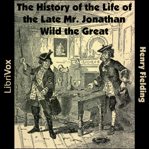 History of the Life of the Late Mr. Jonathan Wild the Great, Henry Fielding