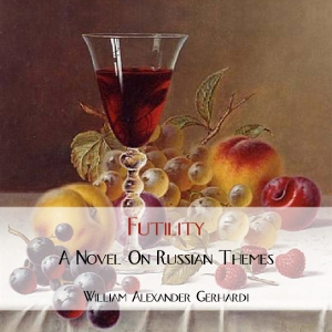 Futility: A Novel on Russian Themes, William Alexander Gerhardi