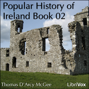 Download Popular History of Ireland, Book 02 by Thomas D'Arcy Mcgee