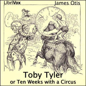 Toby Tyler or Ten Weeks with a Circus, James Otis
