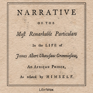 Narrative of the Most Remarkable Particulars in the Life of James Albert Ukawsaw Gronniosaw, Ukawsaw Gronniosaw
