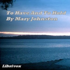 To Have And To Hold, Mary Johnston