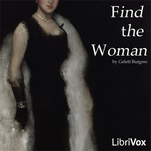 Find the Woman, Frank Gelett Burgess