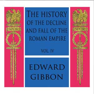 The History of the Decline and Fall of the Roman Empire Vol. IV