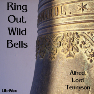 Ring Out, Wild Bells, Lord Tennyson Alfred