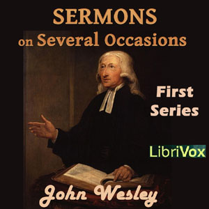 Sermons on Several Occasions, First Series, John Wesley