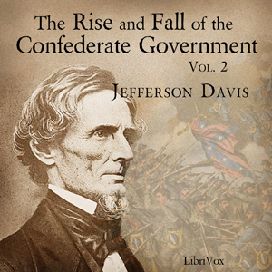 Rise and Fall of the Confederate Government, Volume 2, Audio book by Jefferson Davis