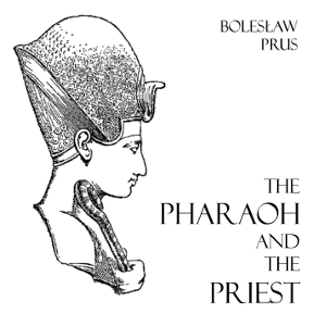 Pharaoh and the Priest, Boleslaw Prus