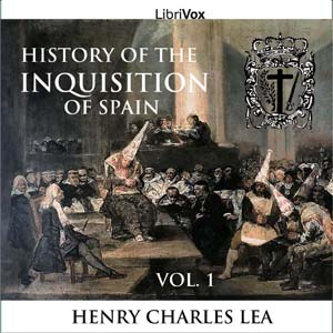History of the Inquisition of Spain, Vol. 1, Henry Charles Lea
