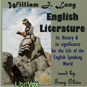 English Literature: Its History and Its Significance for the Life of the English Speaking World, William J. Long
