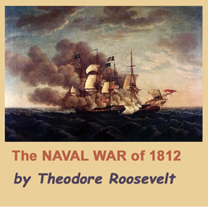 Naval War of 1812, Audio book by Theodore Roosevelt