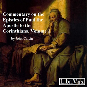 Commentary on the Epistles of Paul the Apostle to the Corinthians, Volume 1, John Calvin