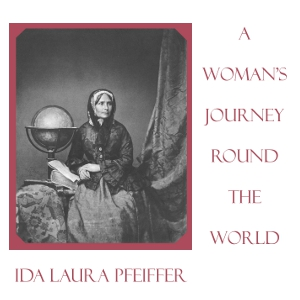 Woman's Journey Round the World, Audio book by Ida Laura Pfeiffer