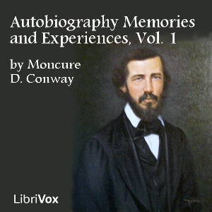 Autobiography Memories and Experiences, Volume 1, Moncure Daniel Conway