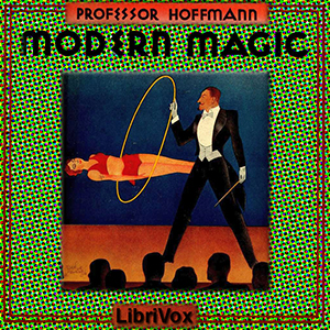 Modern Magic: A Practical Treatise on the Art of Conjuring, Professor Louis Hoffman