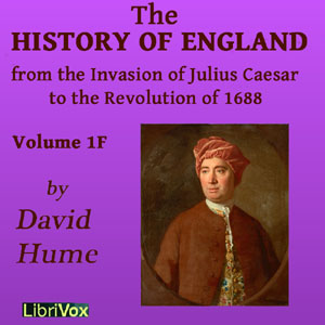 History of England from the Invasion of Julius Caesar to the Revolution of 1688, Volume 1F, David Hume