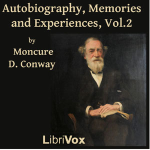 Autobiography Memories and Experiences, Volume 2, Moncure Daniel Conway