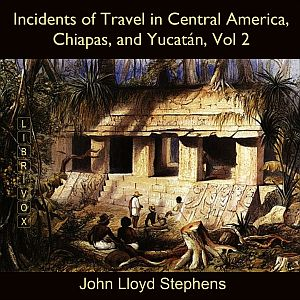 Download Incidents of Travel in Central America, Chiapas, and Yucatán, Vol. 2 by John Lloyd Stephens