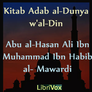 Download Kitab Adab al-Dunya w'al-Din (The Ethics of Religion and of this World) by Abu Al-Hasan Ali Ibn Muhammad Ibn Habib Al-Mawardi