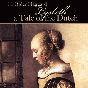 Lysbeth, a Tale of the Dutch, H. Rider Haggard