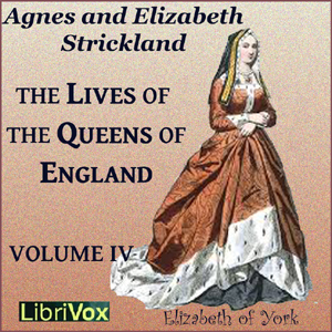 Lives of the Queens of England Volume 4, Agnes Strickland
