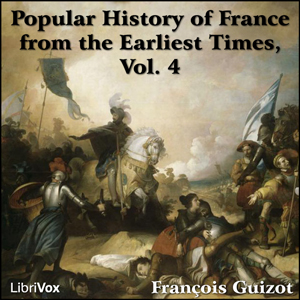 Popular History of France from the Earliest Times vol 4, François Pierre Guillaume Guizot
