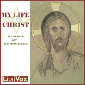 My Life in Christ: Extracts from the Diary of Saint John of Kronstadt, Saint John Of Kronstadt