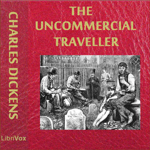 Uncommercial Traveller, Charles Dickens