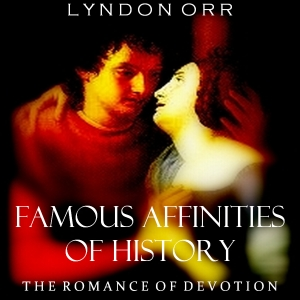 Download Famous Affinities of History: The Romance of Devotion by Lyndon Orr