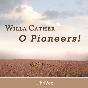 O Pioneers! (Version 2), Willa Sibert Cather
