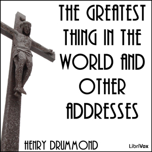 Greatest Thing in the World and Other Addresses, Henry Drummond