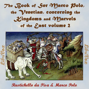 Book of Ser Marco Polo, the Venetian, concerning the kingdoms and marvels of the East, volume 2, Rustichello Da Pisa
