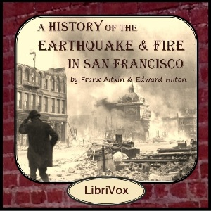 A History of the Earthquake and Fire in San Francisco, Frank Aitken