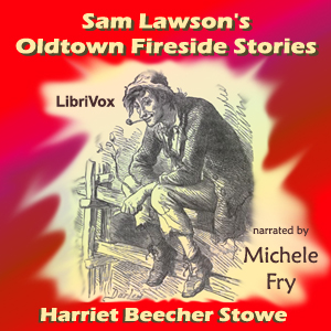Sam Lawson's Oldtown Fireside Stories, Harriet Beecher Stowe