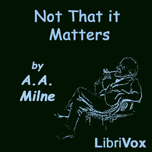 Download Not That It Matters by A. A. Milne