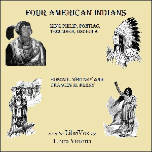 Download Four American Indians: King Philip, Pontiac, Tecumseh, Osceola by Edson L. Whitney
