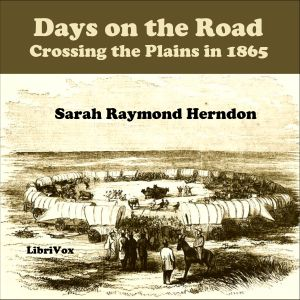 Days on the Road: Crossing the Plains in 1865, Sarah Raymond Herndon