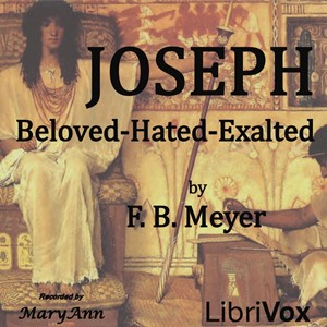 Joseph: Beloved, Hated, Exalted, Frederick Brotherton Meyer