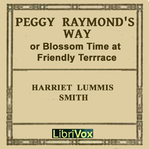 Peggy Raymond's Way (or Blossom Time At Friendly Terrace), Harriet Lummis Smith