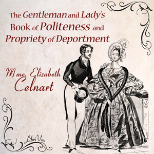 Gentleman and Lady's Book of Politeness and Propriety of Deportment, Élisabeth Celnart